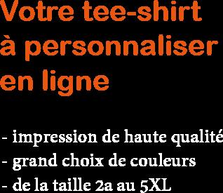 Votre tee-shirt à personnaliser en ligne,impression textile de haute qualité, grand choix de couleurs, tailles 2a au 5XL